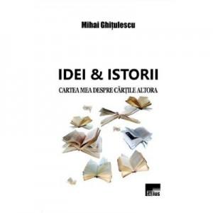 Idei si istorii - Mihai Ghitulescu