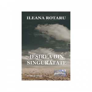 Iesirea din singuratate - Ileana Rotaru