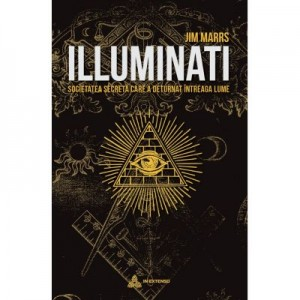 Illuminati. Societatea secreta care a deturnat intreaga lume - Jim Marrs