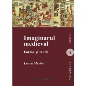 Imaginarul medieval. Forme si teorii - Laura Mesina