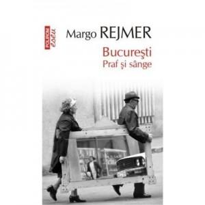 Bucuresti. Praf si sange - Margo Rejmer