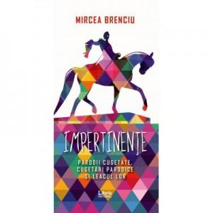 Impertinente - Mircea Brenciu