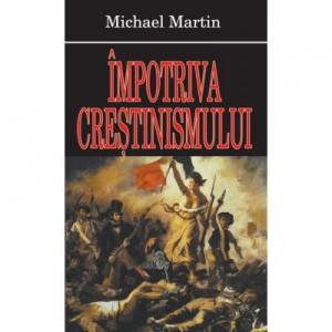 Impotriva crestinismului - Michael Martin