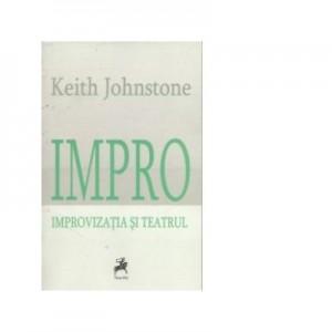Impro. Improvizatia si Teatrul - Keith Johnstone