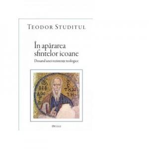 In apararea sfintelor icoane - Sfantul Teodor Studitul