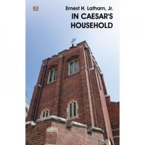In Caesar's household - Ernest H. Latham Jr.