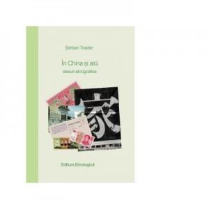 In China si aici. Eseuri etnografice - Serban Toader