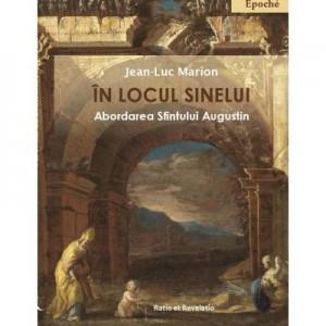 In locul sinelui. Abordarea Sfintului Augustin - Jean-Luc Marion
