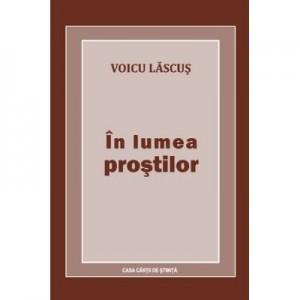 In lumea prostilor - Voicu Lascus