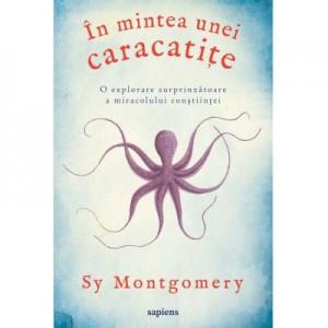 In mintea unei caracatite, o explorare surprinzatoare a miracolului constiintei - Sy Montgomery