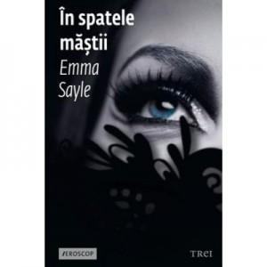 In spatele mastii - Emma Sayle. Traducere de Camelia Ghioc