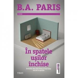 In spatele usilor inchise - B. A. Paris. Bestseller New York Times si USA Today inca de la aparitie
