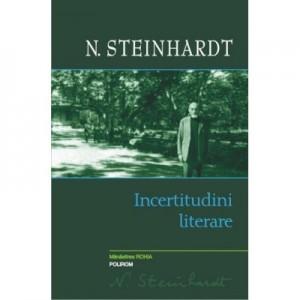 Incertitudini literare - Nicolae Steinhardt