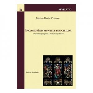 Inconjurind Muntele Fericirilor. O abordare periegetica a Predicii de pe Munte - Marius David Cruceru