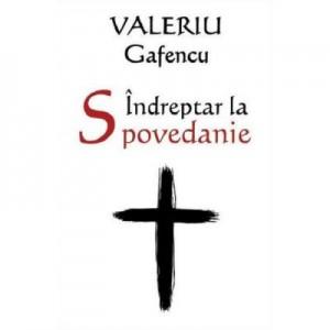 Indreptar la Spovedanie. Editia a II-a, revizuita si adaugita - Valeriu Gafencu