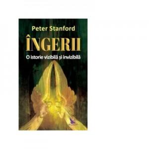Ingerii. O istorie vizibila si invizibila - Peter Stanford