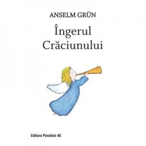 Ingerul Craciunului - Anselm Grun