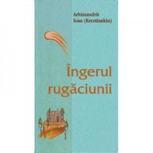 Ingerul rugaciunii - Arhimandrit Ioan (Krestiankin)