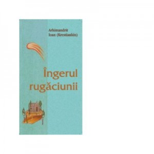 Ingerul rugaciunii - Ioan Krestiankin