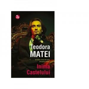 Inima castelului. Al treilea volum din seria Povesti la castel - Teodora Matei