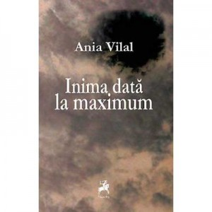 Inima data la maximum - Ania Vilal
