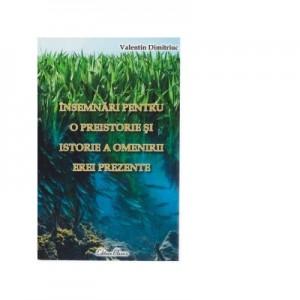 Insemnari pentru o preistorie si istorie a omenirii erei prezente (volumul IV) - Valentin Dimitriuc