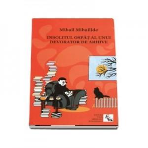Insolitul ospat al unui devorator de arhive, Mihail Mihailide