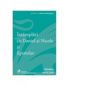 Intamplari cu Daniel si Nicole si Epistolar - Mioara Apolzan