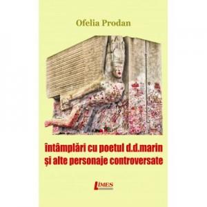 Intamplari cu poetul D. D. Marin si alte personaje controversate - Ofelia Prodan