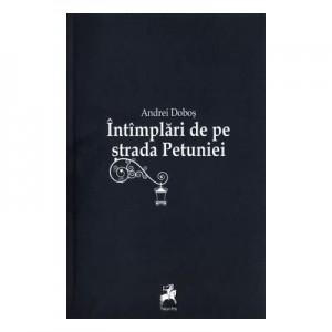 Intamplari de pe strada Petuniei - Andrei Dobos