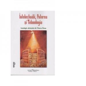 Intelectualii, Puterea si Tehnologia - Florea Firan