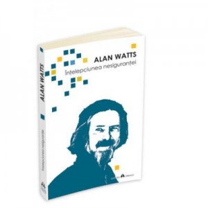 Intelepciunea nesigurantei - Alan Watts