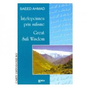 Intelepciunea prin sufisme. Great sufiwisdom - Saed Ahmed. Traducere de Alexandrina Maria Pauceanu