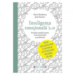 Inteligenta emotionala 2. 0 - Travis Bradberry, Jean Greaves