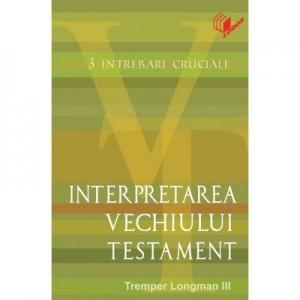 Interpretarea Vechiului Testament - Tremper Longman III