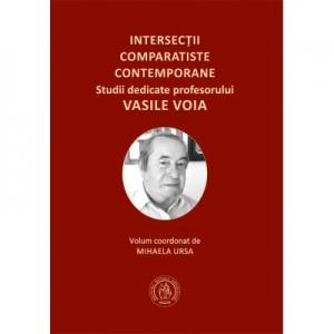 Intersectii comparatiste contemporane. Studii dedicate profesorului Vasile Voia - Mihaela Ursa