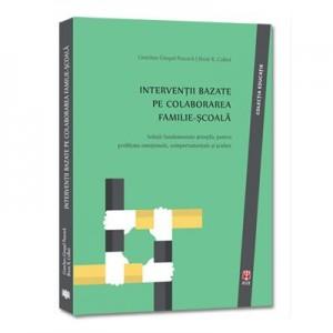 Interventii bazate pe colaborarea FAMILIE-SCOALA. Solutii fundamentate stiintific pentru probleme emotionale, comportamentale si scolare - Gretchen Gimpel Peacock, Brent R. Collett