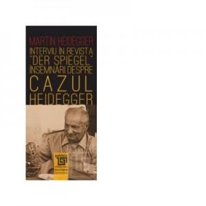 Interviu in revista Der Spiegel. Insemnari despre cazul Heidegger - Martin Heidegger