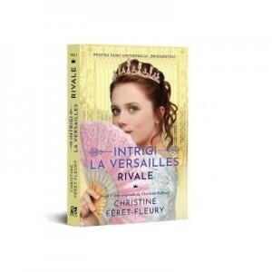 Intrigi la Versailles, volumul I. Rivale - Christine Feret-Fleury