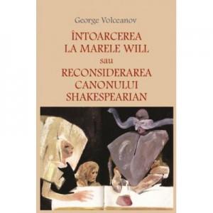 Intoarcerea la marele Will sau Reconsiderarea canonului shakespearian - George Volceanov