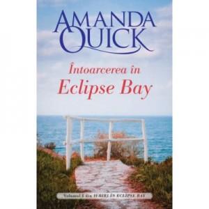 Intoarcerea in Eclipse Bay. Volumul I din Iubiri in Eclipse Bay - Amanda Quick