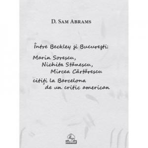 Intre Beckley si Bucuresti: Sorescu, Nichita, Cartarescu - D. Sam Abrams