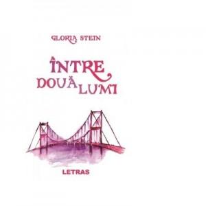 Intre doua lumi - Gloria Stein