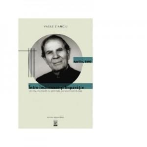 Intre inchisoare si Imparatie. Un interviu inedit cu parintele profesor Ioan Bunea - Vasile Stanciu