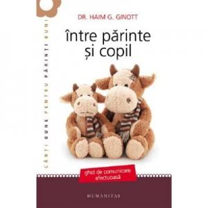 Intre parinte si copil - Haim G. Ginott