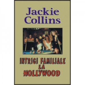 Intrigi familiale la Hollywood - Jackie Collins