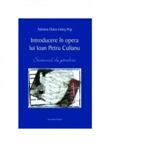 Introducere in opera lui Ioan Petru Culianu. Sistemul de gandire - Adriana Dana Listes Pop