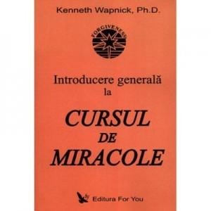 Introducere generala la Cursul de miracole - Kenneth Wapnick