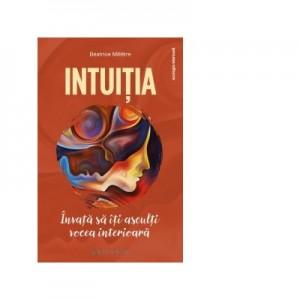 Intuitia. Invata sa iti asculti vocea interioara - Beatrice Milletre