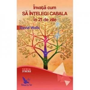 Invata cum sa intelegi Cabala in 21 de zile - David Wells